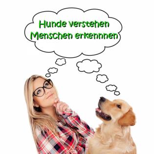 Hunde verstehen - Menschen erkennen / Hundeerziehung leicht gemacht