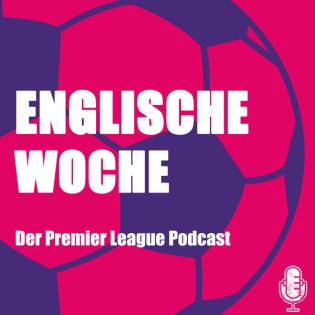 Englische Woche - Der Fußball-Podcast zur Premier League