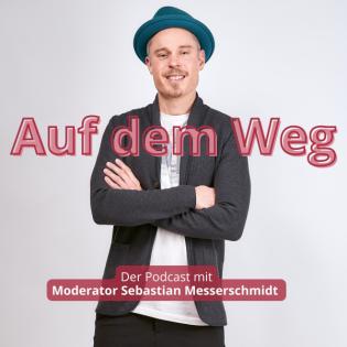 Auf dem Weg - der Podcast mit Moderator Sebastian Messerschmidt