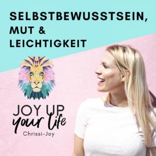 Selbstbewusstsein, Mut & Leichtigkeit - JOY UP YOUR LIFE - Motivation & Inspiration