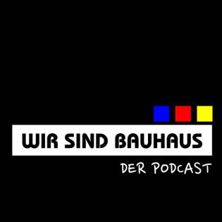 Wir sind Bauhaus - Der Podcast