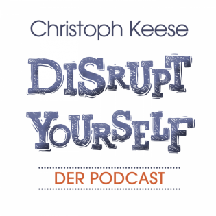 Disrupt Yourself - Der Podcast mit Christoph Keese