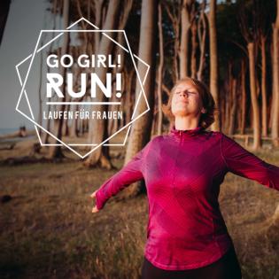 Go Girl! Run! – Dein Podcast über Laufen, Achtsamkeit & Female Empowerment für Frauen