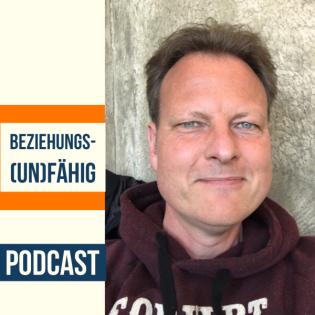 Beziehungsunfähig - dein Podcast für tiefere Beziehungen im Innen und Aussen