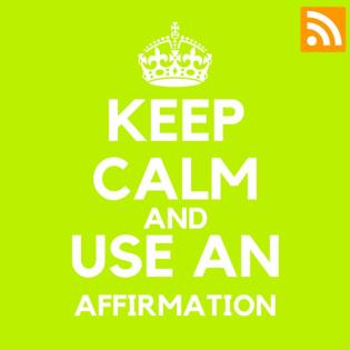 KEEP CALM AND USE AN AFFIRMATION