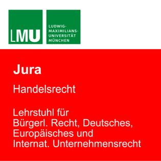 LMU Handelsrecht - Lehrstuhl für Bürgerliches Recht, Deutsches, Europäisches und Internationales Unternehmensrecht
