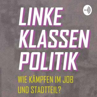 Linke Klassenpolitik - Wie kämpfen im Job und Stadtteil?