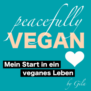 Peacefully vegan by Gila - Mein Start in ein veganes Leben
