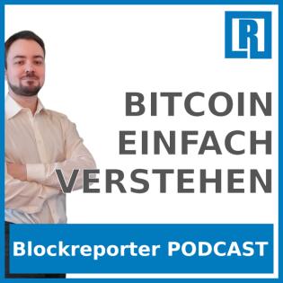 Bitcoin einfach Verstehen - Der Kryptowährung und Blockchain Podcast von Blockreporter