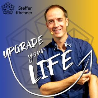 UPGRADE YOUR LIFE Podcast von Steffen Kirchner