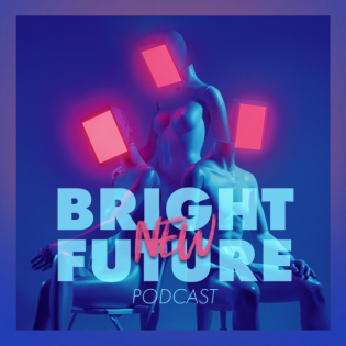 Bright New Future | Podcast