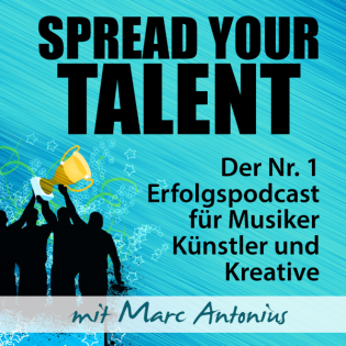 SPREAD YOUR TALENT Podcast: Erfolgspodcast für Musiker, Künstler & Kreative: Fans gewinnen | Erfolg steigern | Marc Antonius
