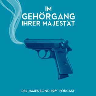 Im Gehörgang Ihrer Majestät   Der deutschsprachige Podcast über James Bond 007