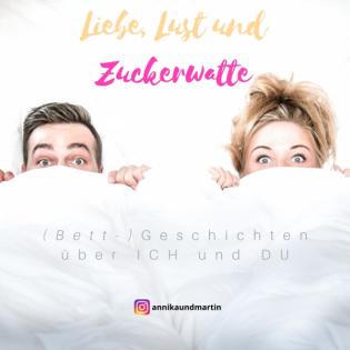Liebe, Lust und Zuckerwatte - (Bett-) Geschichten über ICH und DU
