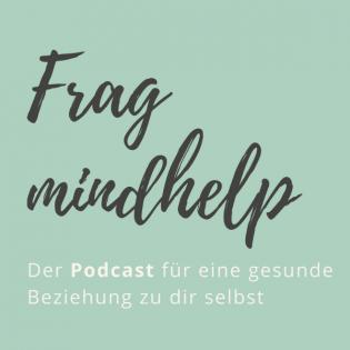 Frag mindhelp - Der Podcast für eine gesunde Beziehung zu dir selbst