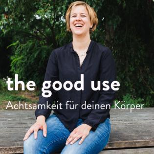 the good use - Achtsamkeit für deinen Körper