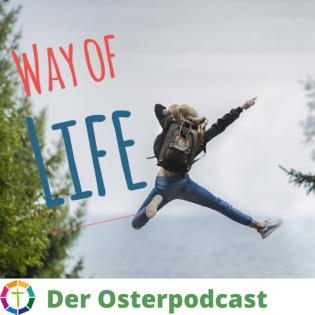 Way of life - Der Osterpodcast für Dich