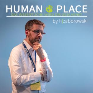 HUMAN PLACE - das Wesentliche wird Dir geschenkt!