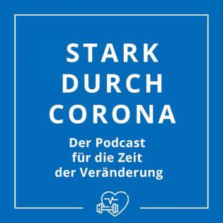 Stark-durch-Corona - Der Podcast für die Zeit der Veränderung