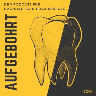 Aufgebohrt: Der Podcast für nachhaltigen Praxiserfolg - Für Zahnärzte, KFO und MKG