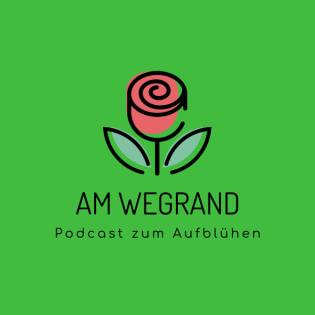 Am Wegrand - der Podcast zum Aufblühen