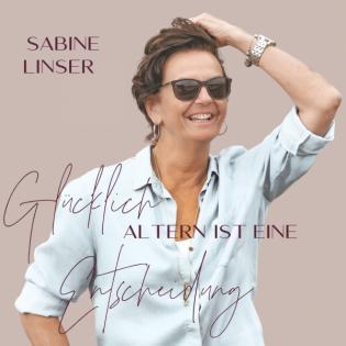 Glücklich altern ist eine Entscheidung-Podcast von Sabine Linser
