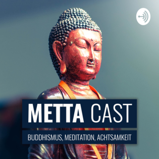 Metta Cast - Buddhismus, Meditation, Achtsamkeit