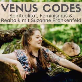 Venus Codes – Spiritualität, Feminismus & Realtalk mit Suzanne Frankenfeld