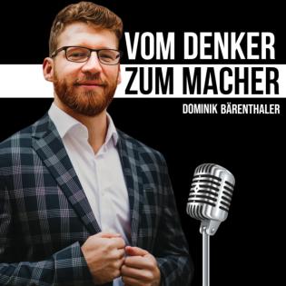 Vom Denker zum Macher - der Unternehmer-Podcast mit Dominik Bärenthaler