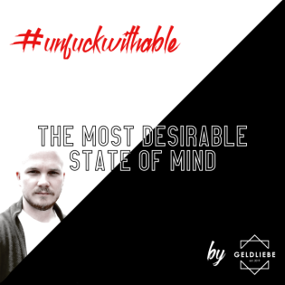 unfuckwithable - The Most Desirable State of Mind