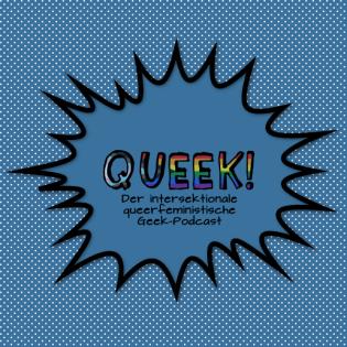 Queek! - der intersektionale queerfeministische Geek-Podcast