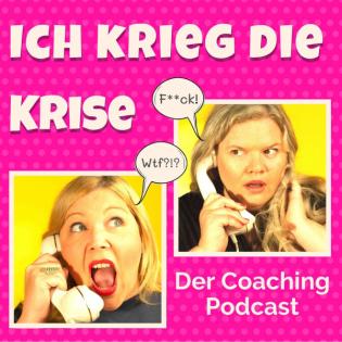 Ich krieg die Krise - Der Coaching Podcast