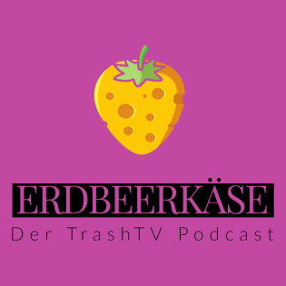 Erdbeerkäse - Der TrashTV Podcast