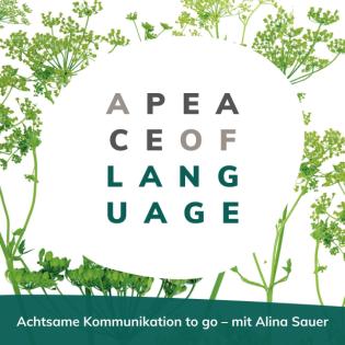 A Peace of Language – der Podcast für achtsame Kommunikation