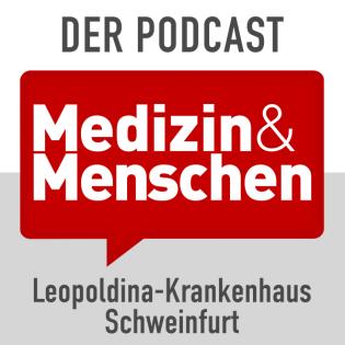 Medizin & Menschen – der Audio-Podcast des Leopoldina-Krankenhauses Schweinfurt
