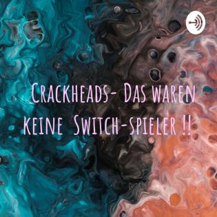 Crackheads- Das waren keine Switch-spieler !!