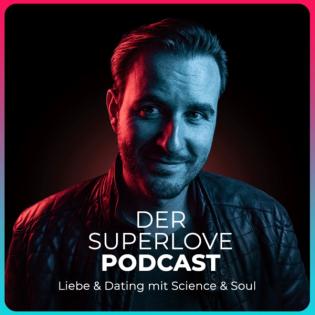 Der SuperlovePodcast - Liebe und Dating mit Science & Soul