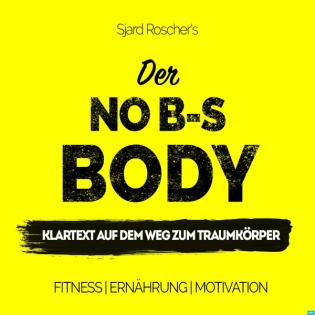 No B-S Body   Klartext auf dem Weg zum Traumkörper mit Sjard Roscher