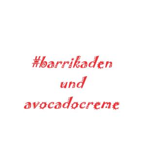 Barrikaden und Avocadocreme