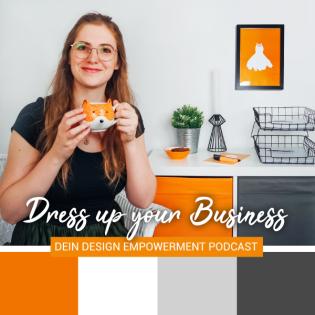 Dress up your Business - Dein Design Empowerment Podcast