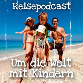 Reisepodcast - Um die Welt mit Kindern