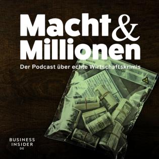 Macht und Millionen –Der Podcast über echte Wirtschaftskrimis
