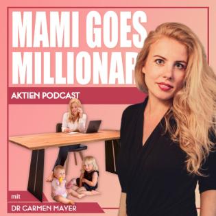 Mami goes Millionär - Der Aktien Podcast mit Dr. Carmen Mayer
