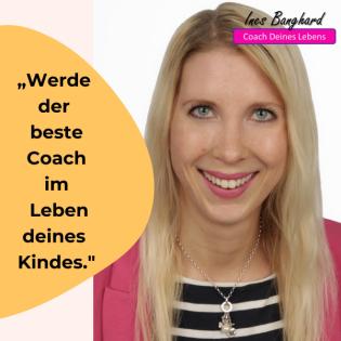 Werde der beste Coach im Leben deines Kindes mit Ines Banghard