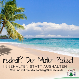 Inselreif? Der Mütter Podcast
