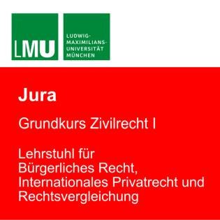 LMU Grundkurs Zivilrecht I - Lehrstuhl für Bürgerliches Recht, Internationales Privatrecht und Rechtsvergleichung