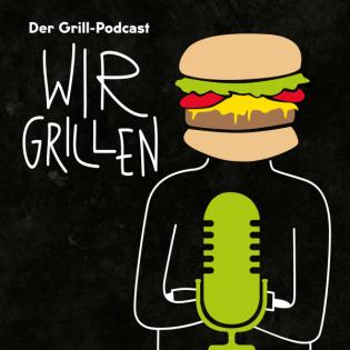 WIR GRILLEN – Der Grill-Podcast