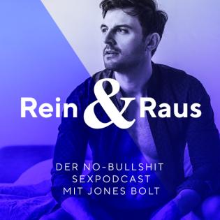 Rein & Raus - Der No-Bullshit Sexpodcast