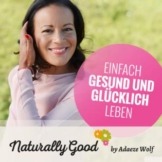 Naturally Good® | Einfach gesund und glücklich leben