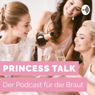 Princess Talk - Der Podcast für die Braut! Alles rund um Deine Hochzeit mit wertvollen Tipps.